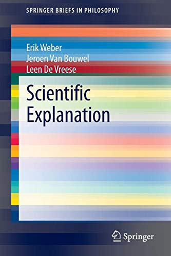 Download Scientific Explanation (SpringerBriefs in Philosophy) 9400764456