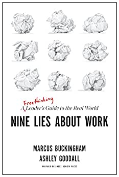 Nine Lies About Work: A Freethinking Leader's Guide to the Real World by [Buckingham, Marcus, Goodall, Ashley]