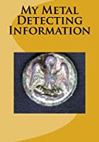 My Metal Detecting Information