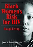 Black Women's Risk for HIV: Rough Living (Haworth Psychosocial Issues of HIV/AIDS)