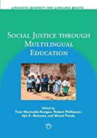 Social Justice Through Multilingual Education (Linguistic Diversity and Language Rights)