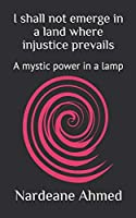 I shall not emerge in a land where injustice prevails: A mystic power in a lamp