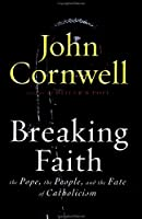 Breaking Faith: THE POPE, THE PEOPLE, AND THE FATE OF CATHOLOCISM