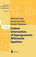 Groebner Deformations of Hypergeometric Differential Equations (Algorithms and Computation in Mathematics)