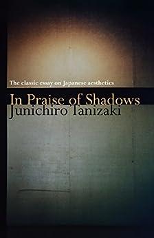 [Tanizaki, Junichiro]のIn Praise of Shadows: The classic essay on Japanese aesthetics (English Edition)