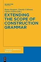 Extending the Scope of Construction Grammar (Cognitive Linguistics Research)