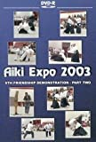 Aiki Expo 2003 6th Friendship Demonstration Vol.2 by Yasuo Kobayashi