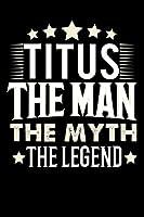 Notizbuch: Titus The Man The Myth The Legend (120 linierte Seiten als u.a. Tagebuch, Reisetagebuch fuer Vater, Ehemann, Freund, Kumpe, Bruder, Onkel und mehr)