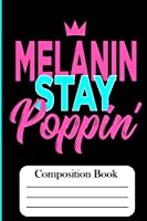 Composition Book: Melanin Stay Poppin'