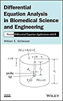Differential Equation Analysis in Biomedical Science and Engineering: Partial Differential Equation Applications with R by William E. Schiesser(2014-04-14)
