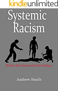 Systemic Racism: The Root to Racial Injustice and the Path to Ending it. (English Edition)