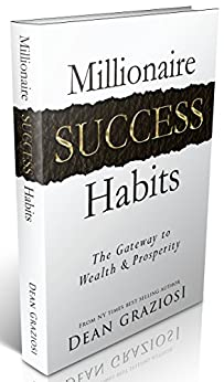 Millionaire Success Habits: The Gateway To Wealth & Prosperity by [Graziosi, Dean]