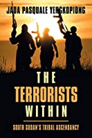 The Terrorists Within: South Sudan's Tribal Ascendancy