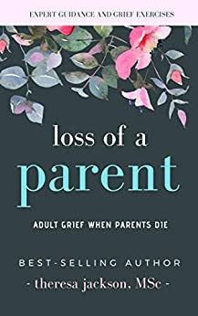 Loss of a Parent: Adult Grief When Parents Die by [Jackson, Theresa]
