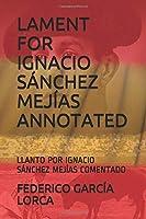 LAMENT FOR IGNACIO SÁNCHEZ MEJÍAS ANNOTATED: LLANTO POR IGNACIO SÁNCHEZ MEJÍAS COMENTADO (Spanish & Latin American Studies)