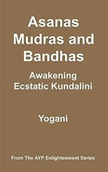 Asanas, Mudras & Bandhas - Awakening Ecstatic Kundalini (AYP Enlightenment Series Book 4) by [Yogani]