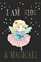I AM 10 and Magical !! Fairy Notebook: A NoteBook For Fairy  Lovers , Birthday & Christmas Present For Fairy Lovers , 10 years old Gifts