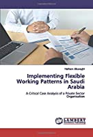 Implementing Flexible Working Patterns in Saudi Arabia: A Critical Case Analysis of a Private Sector Organisation