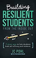 Building Resilient Students From the Inside Out: 5 Proven Ways to Help Students Build Self-Efficacy and Resilience