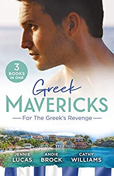 Greek Mavericks: For The Greek's Revenge/The Consequence of His Vengeance/The Greek's Pleasurable Revenge/Taken by Her Greek Boss (One Night With Consequences) by [Williams, Cathy, Lucas, Jennie, Brock, Andie]