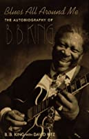 Blues All Around Me: The Autobiography of B.B. King