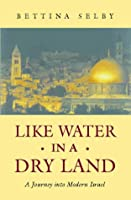 Like Water in a Dry Land: Journey into Modern Israel
