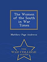 The Women of the South in War Times - War College Series