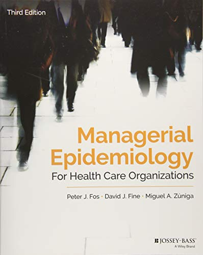 Download Managerial Epidemiology for Health Care Organizations (Public Health/Epidemiology and Biostatistics) 1119398819