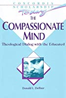 The Compassionate Mind: Theological Dialog With the Educated (Concordia Scholarship Today)