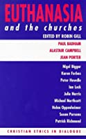Euthanasia and the Churches (Christian Ethics in Dialogue Series)