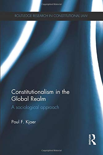 Download Constitutionalism in the Global Realm (Routledge Research in Constitutional Law) 1138218863