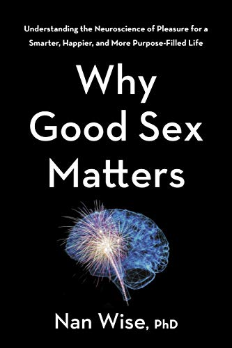 Why Good Sex Matters: Understanding the Neuroscience of Pleasure for a Smarter, Happier, and More Purpose-Filled Life (English Edition)