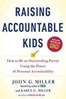 Raising Accountable Kids: How to Be an Outstanding Parent Using the Power of Personal Accountability [並行輸入品]