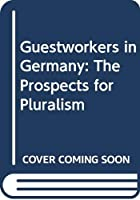 Guestworkers in Germany: The Prospects for Pluralism