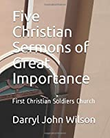 Five Christian Sermons of Great Importance: First Christian Soldiers Church