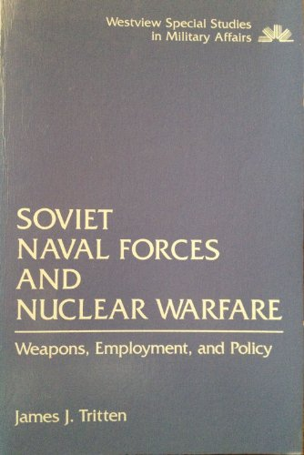 Download Soviet Naval Forces And Nuclear Warfare: Weapons, Employment, And Policy (WESTVIEW SPECIAL STUDIES IN MILITARY AFFAIRS) 0813372062