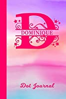 Dominique Dot Journal: Personalized Custom First Name Personal Dotted Bullet Grid Writing Diary | Cute Pink & Purple Watercolor Cover | Daily Journaling for Journalists & Writers for Note Taking | Write about your Life Experiences & Interests