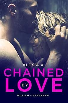 Chained by Love: A Steamy Billionaire Romance (Dark Billionaires Club Book 7) by [X., Alexia, Praks, Alexia]