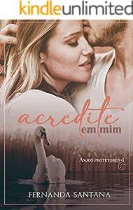 Acredite em mim (Anjos Protetores Livro 1) (Portuguese Edition)
