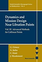 Dynamics and Mission Design Near Libration Points: Advanced Methods for Collinear Points (World Scientific Monograph Series in Mathematics)