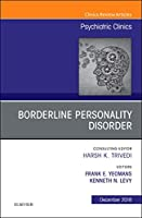 Borderline Personality Disorder, An Issue of Psychiatric Clinics of North America, 1e (The Clinics: Internal Medicine)