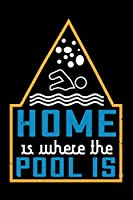 Home Is Where The Pool Is: Best swimming quote journal notebook for multiple purpose like writing notes, plans and ideas. Swimming composition notebook for swimmer. (Proud Swimmer Journal Notebook)