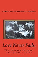Love Never Fails: The Journey to Inner Self 2009-2014