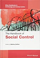 The Handbook of Social Control (Wiley Handbooks in Criminology and Criminal Justice)