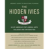 The Hidden Ivies: 63 of America's Top Liberal Arts Colleges and Universities