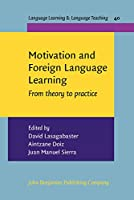 Motivation and Foreign Language Learning: From Theory to Practice (Language Learning & Language Teaching)