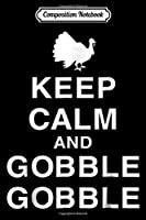 Composition Notebook: Keep Calm and Turkey Gobble Gobble Thankgiving Gif  Journal/Notebook Blank Lined Ruled 6x9 100 Pages