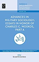 Advances in Military Sociology: Essays in Honor of Charles C. Moskos (Contributions to Conflict Management, Peace Economics and Development)