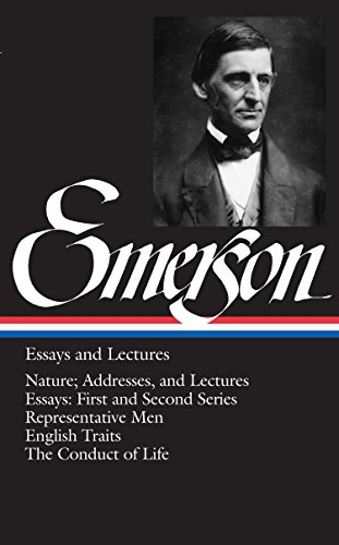 Download Ralph Waldo Emerson: Essays and Lectures (LOA #15): Nature; Addresses, and Lectures / Essays: First and Second Series / Representative Men / English Traits / The Conduct of Life (Library of America Ralph Waldo Emerson Edition) 0940450151