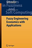 Fuzzy Engineering Economics with Applications (Studies in Fuzziness and Soft Computing)